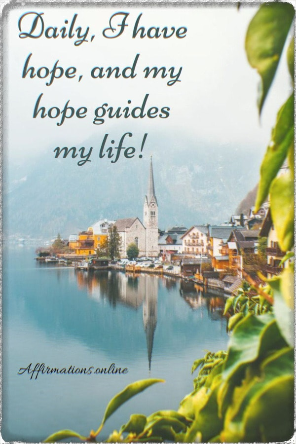 Positive affirmation from Affirmations.online - Daily, I have hope, and my hope guides my life!