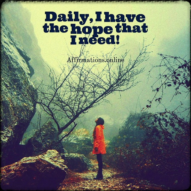 Positive affirmation from Affirmations.online - Daily, I have the hope that I need!