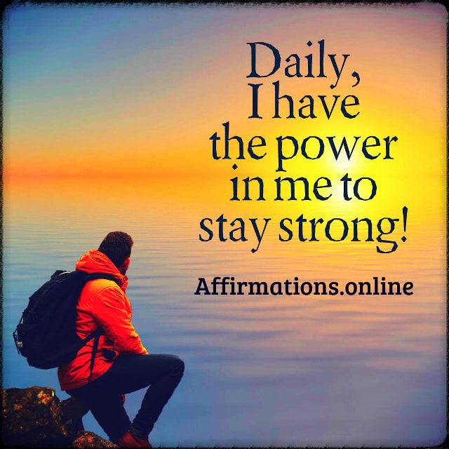 Positive affirmation from Affirmations.online - Daily, I have the power in me to stay strong!