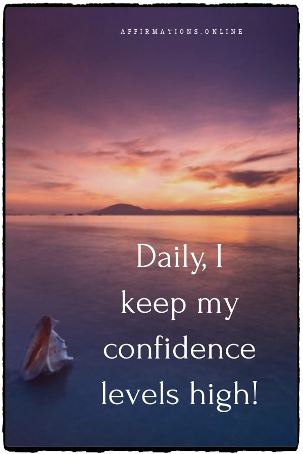 Positive affirmation from Affirmations.online - Daily, I keep my confidence levels high!