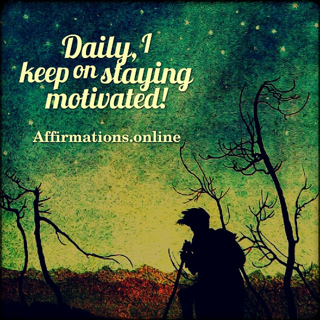 Positive affirmation from Affirmations.online - Daily, I keep on staying motivated!