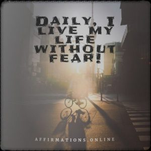 Positive affirmation from Affirmations.online - Daily, I live my life without fear!