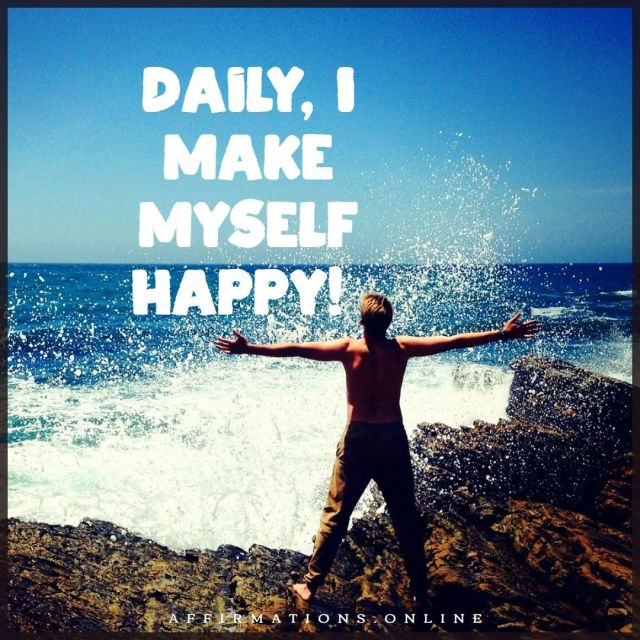 Positive affirmation from Affirmations.online - Daily, I make myself happy