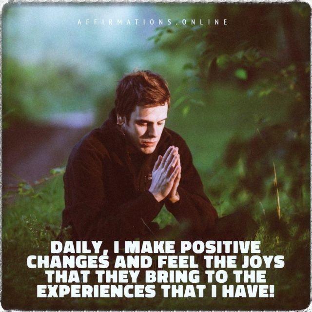 Positive affirmation from Affirmations.online - Daily, I make positive changes and feel the joys that they bring to the experiences that I have!