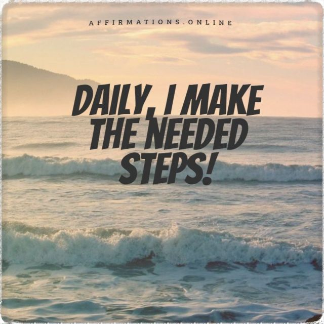 Positive affirmation from Affirmations.online - Daily, I make the needed steps!