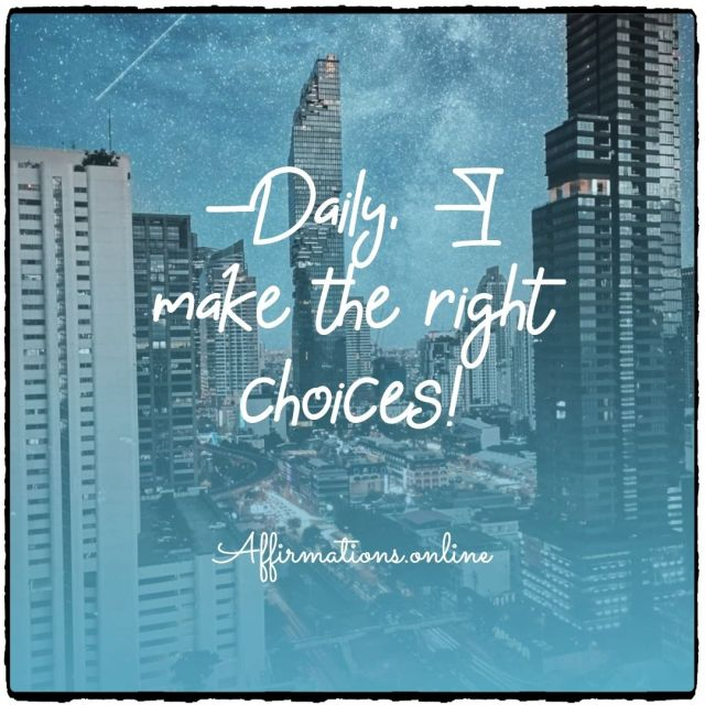 Positive affirmation from Affirmations.online - Daily, I make the right choices!