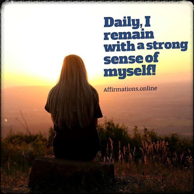 Positive affirmation from Affirmations.online - Daily, I remain with a strong sense of myself!