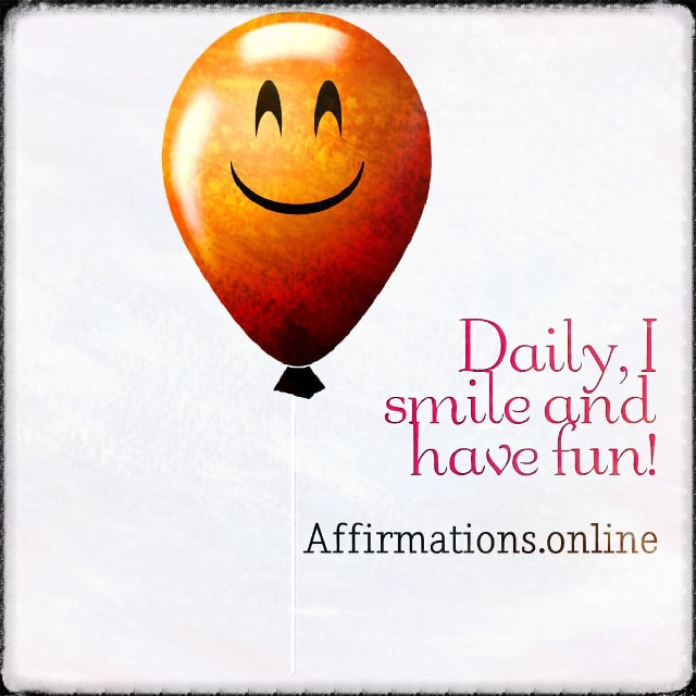 Positive affirmation from Affirmations.online - Daily, I smile and have fun!