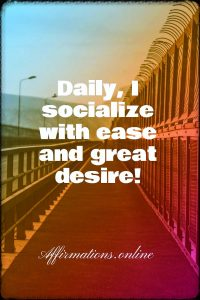 Positive affirmation from Affirmations.online - Daily, I socialize with ease and great desire!
