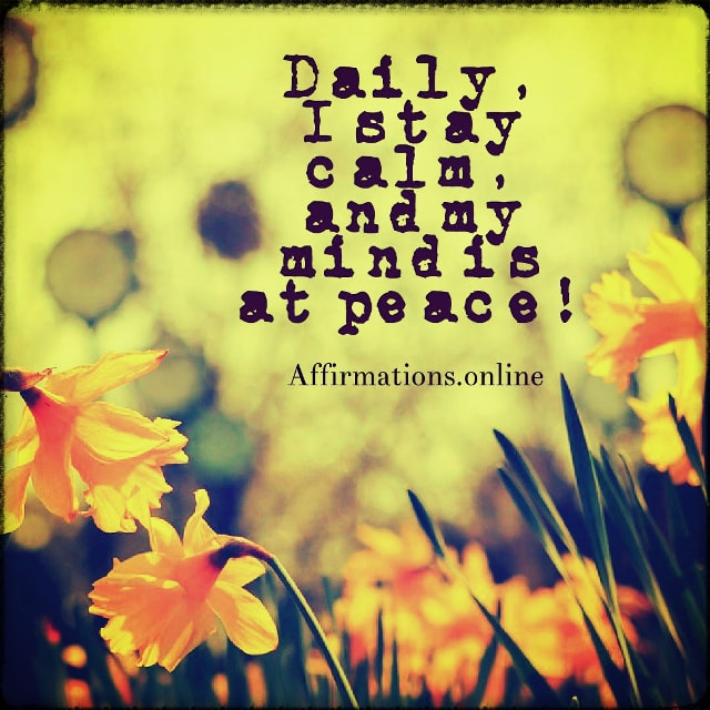Positive affirmation from Affirmations.online - Daily, I stay calm, and my mind is at peace!
