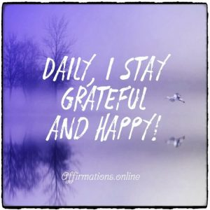 Positive affirmation from Affirmations.online - Daily, I stay grateful and happy!