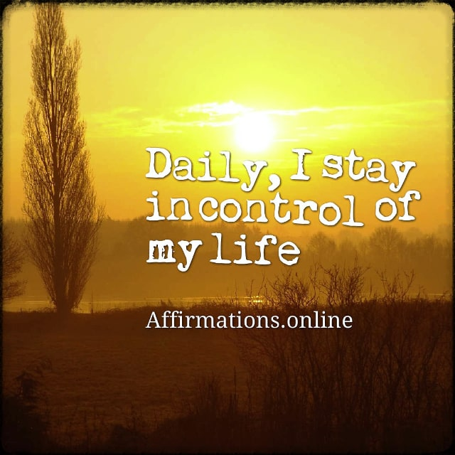 Positive affirmation from Affirmations.online - Daily, I stay in control of my life!