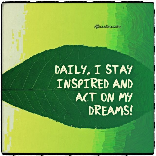 Positive affirmation from Affirmations.online - Daily, I stay inspired and act on my dreams!