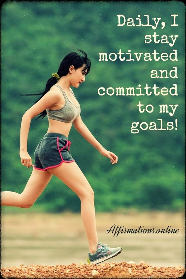 Positive affirmation from Affirmations.online - Daily, I stay motivated and committed to my goals!