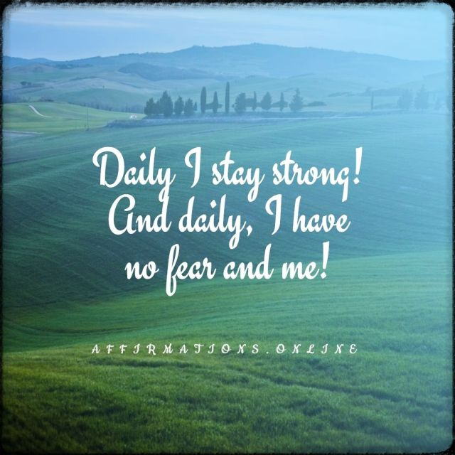 Positive affirmation from Affirmations.online - Daily I stay strong! And daily, I have no fear and me!