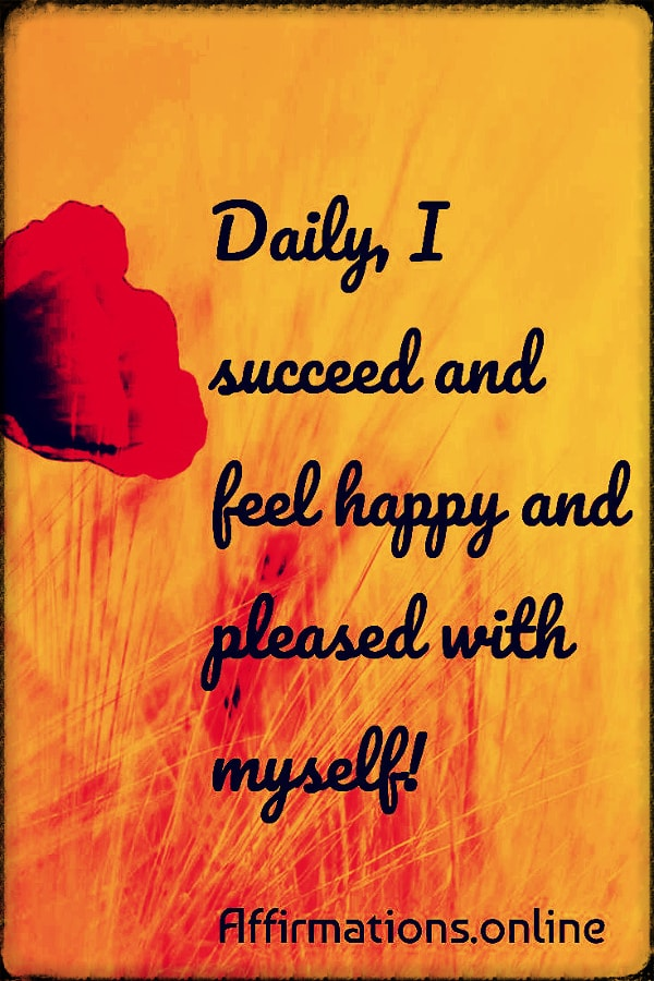 Positive affirmation from Affirmations.online - Daily, I succeed and feel happy and pleased with myself!