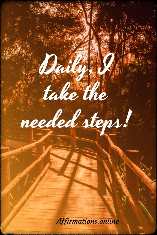 Positive affirmation from Affirmations.online - Daily, I take the needed steps!