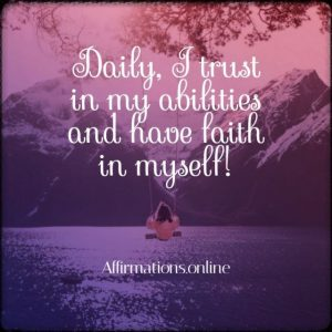 Positive affirmation from Affirmations.online - Daily, I trust in my abilities and have faith in myself!