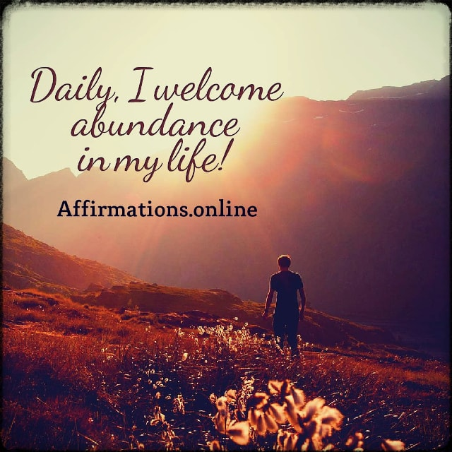 Positive affirmation from Affirmations.online - Daily, I welcome abundance in my life!