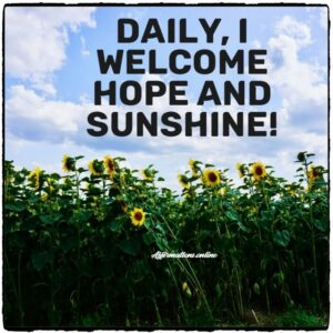 Positive Affirmation from Affirmations.online - Daily, I welcome hope and sunshine!