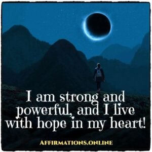 Daily Affirmation for Strength from Affirmations.online - I am strong and powerful, and I live with hope in my heart!