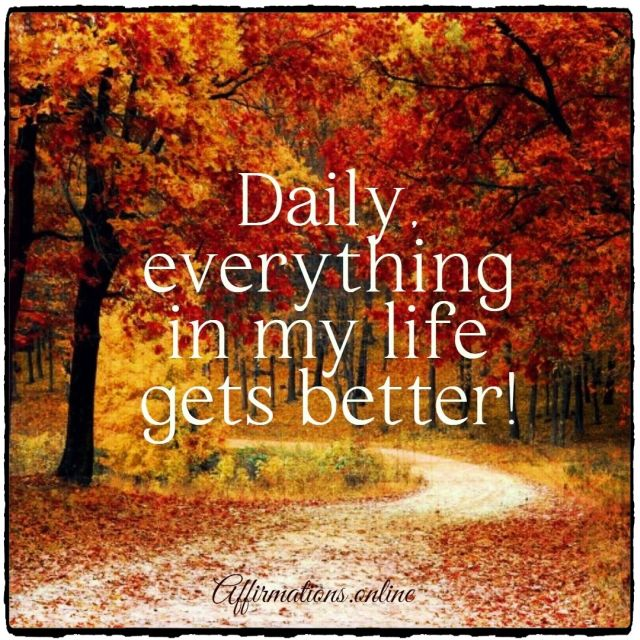 Positive affirmation from Affirmations.online - Daily, everything in my life gets better!