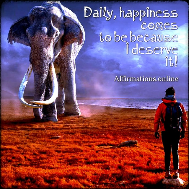 Positive affirmation from Affirmations.online - Daily, happiness comes to be because I deserve it!