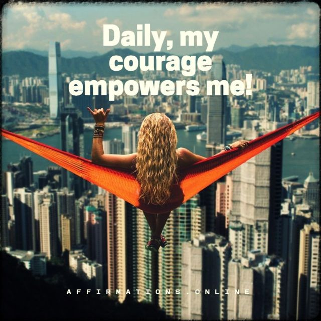 Positive affirmation from Affirmations.online - Daily, my courage empowers me!