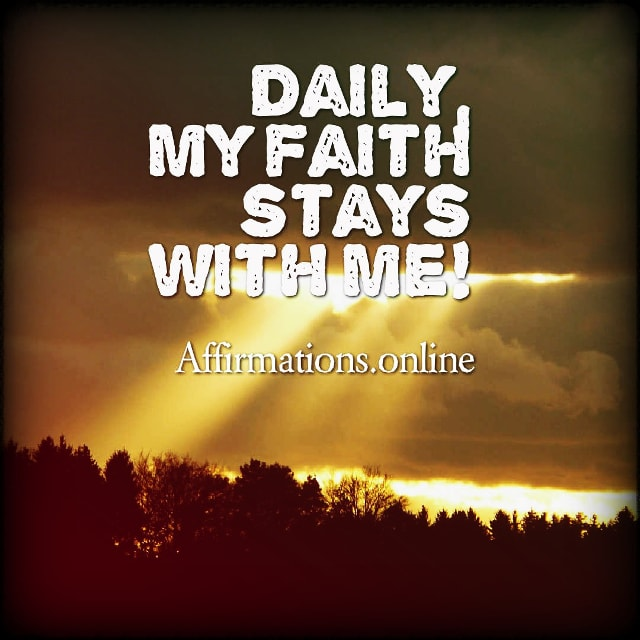 Positive affirmation from Affirmations.online - Daily, my faith stays with me!
