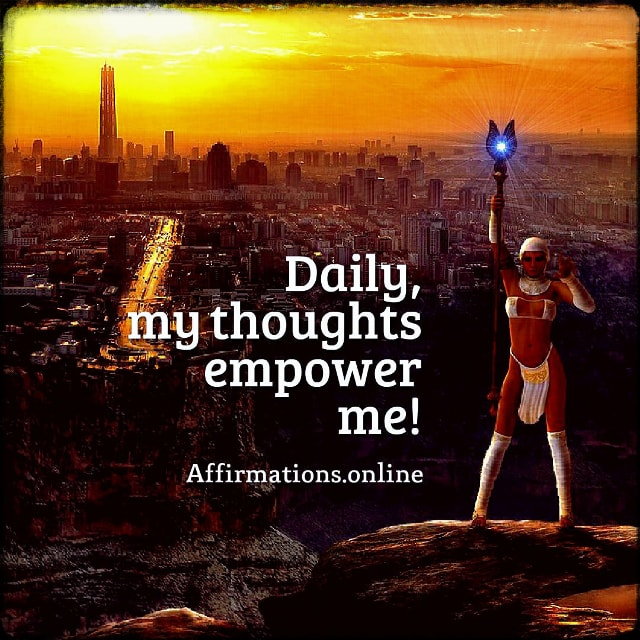Positive affirmation from Affirmations.online - Daily, my thoughts empower me!