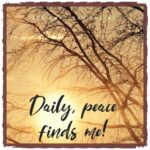Peace finds me, and my heart stays calm!