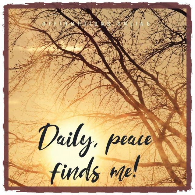 Positive Affirmation from Affirmations.online - Daily, peace finds me!
