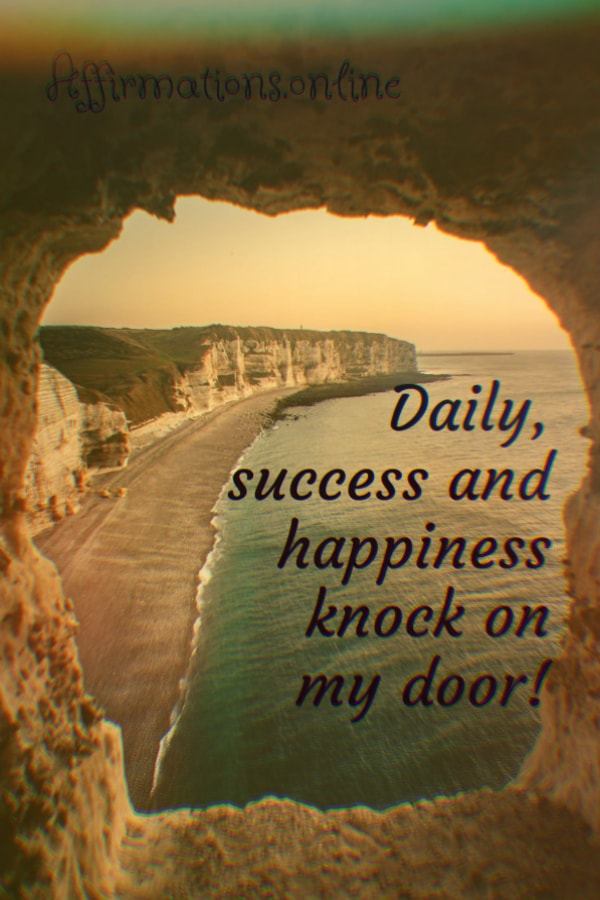 Positive affirmation from Affirmations.online - Daily, success and happiness knock on my door!