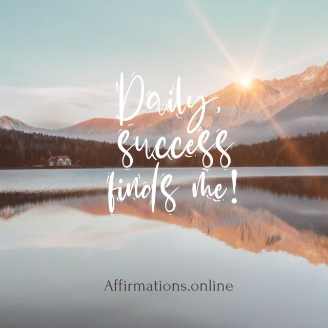 Positive affirmation from Affirmations.online - Daily, success finds me!