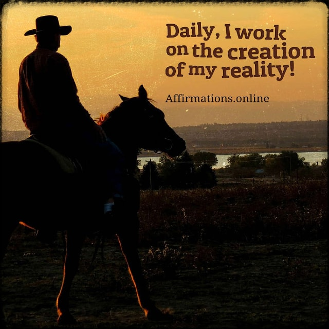 Positive affirmation from Affirmations.online - Daily, I work on the creation of my reality!