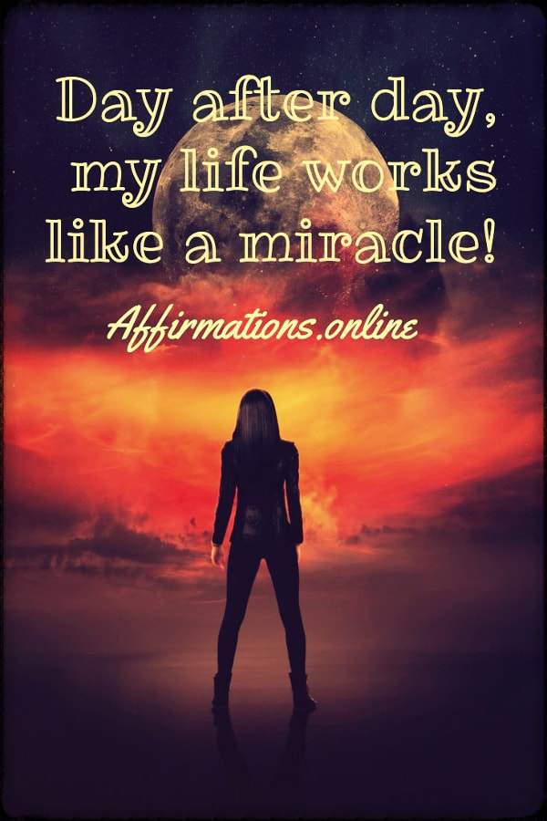 Positive affirmation from Affirmations.online - Day after day, my life works like a miracle!