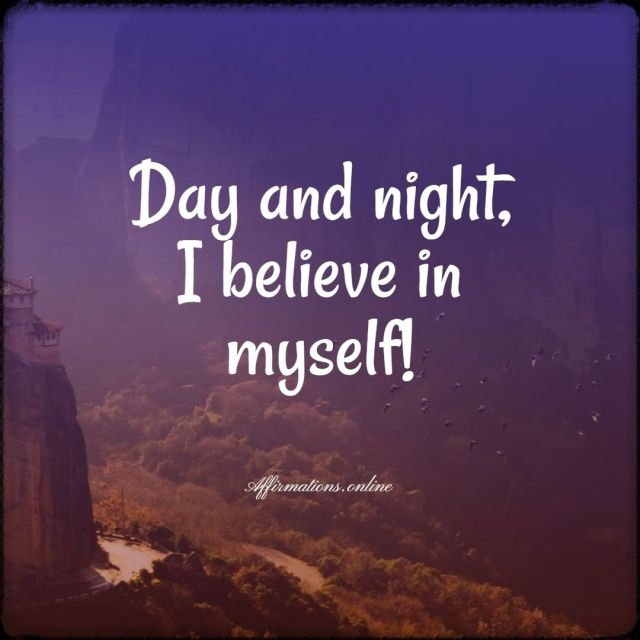 Positive Affirmation from Affirmations.online - Day and night, I believe in myself!