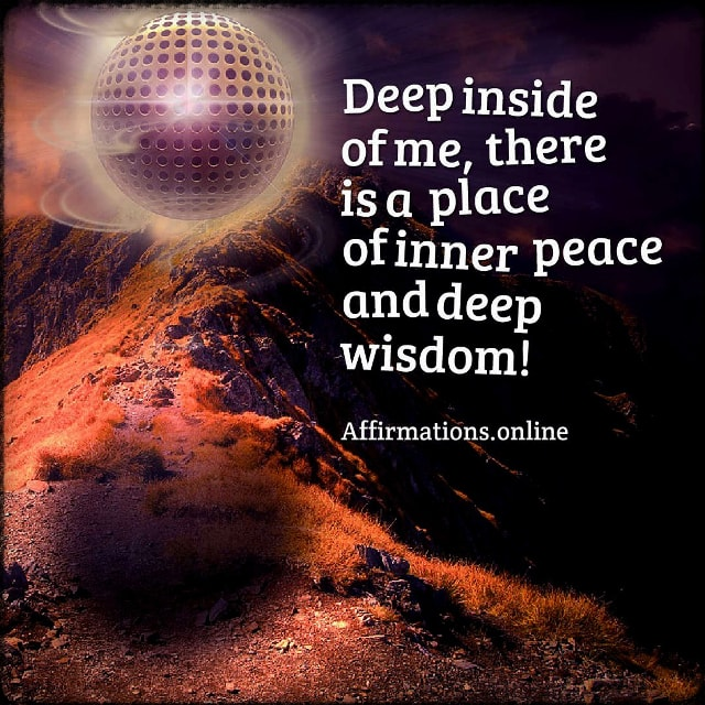 Positive affirmation from Affirmations.online - Deep inside of me, there is a place of inner peace and deep wisdom!