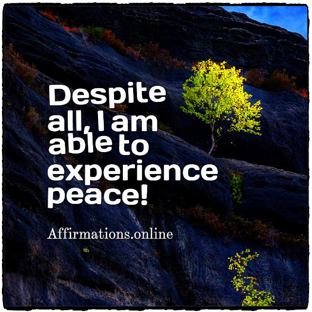 Positive affirmation from Affirmations.online - Despite all, I am able to experience peace!