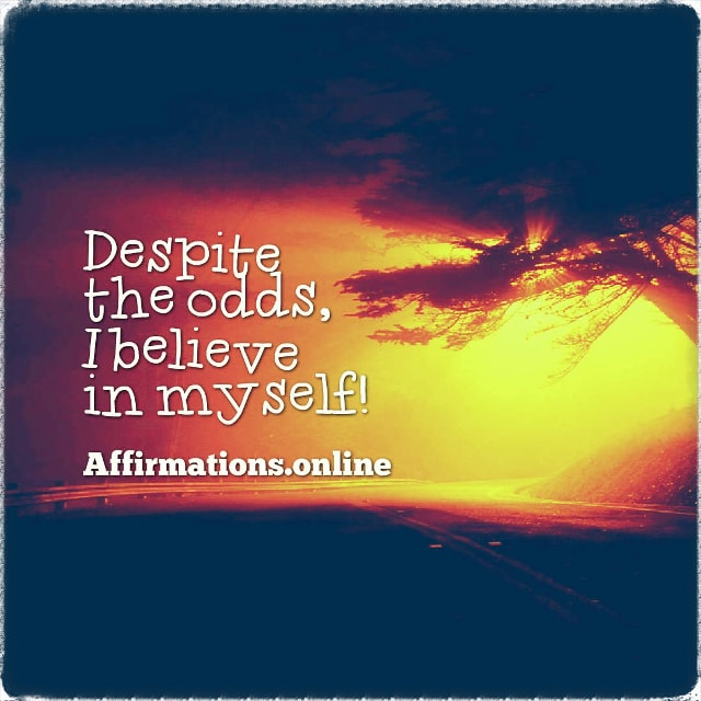 Positive affirmation from Affirmations.online - Despite the odds, I believe in myself!