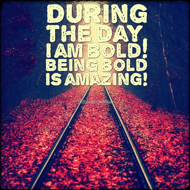 Positive affirmation from Affirmations.online - During the day, I am bold! Being bold is amazing!