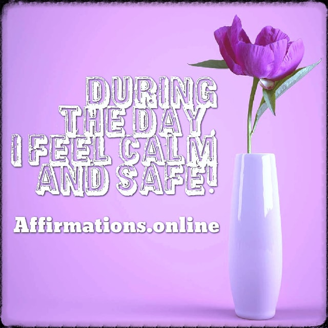Positive affirmation from Affirmations.online - During the day, I feel calm and safe!