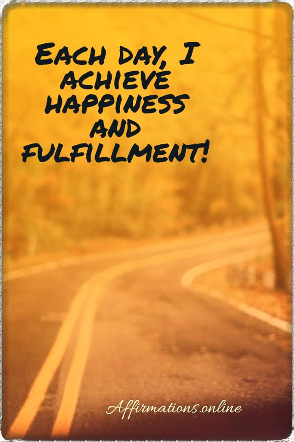 Positive affirmation from Affirmations.online - Each day, I achieve happiness and fulfillment!