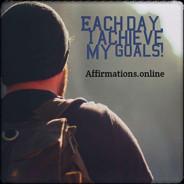 Positive affirmation from Affirmations.online - Each day, I achieve my goals!