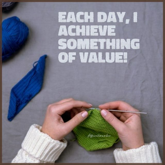 Positive affirmation from Affirmations.online - Each day, I achieve something of value!