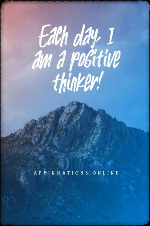Positive affirmation from Affirmations.online - Each day, I am a positive thinker!