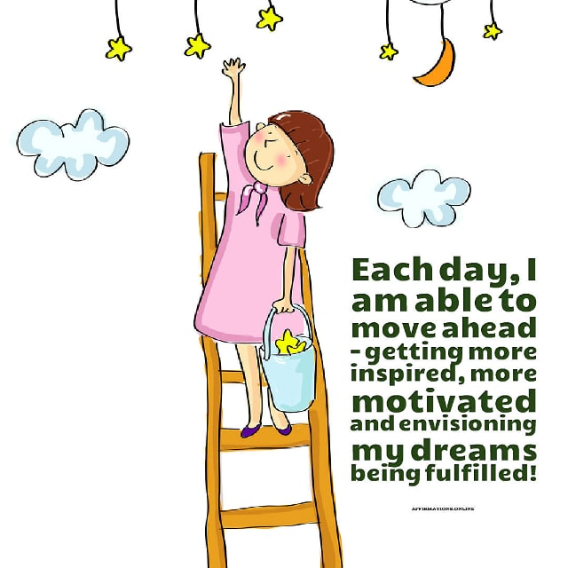 Image affirmation from Affirmations.online - Each day, I am able to move ahead – getting more inspired, more motivated and envisioning my dreams being fulfilled!