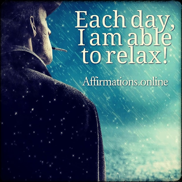 Positive affirmation from Affirmations.online - Each day, I am able to relax!