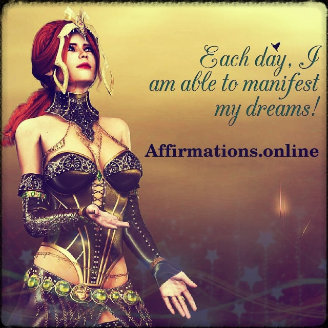 Positive affirmation from Affirmations.online - Each day, I am able to manifest my dreams!