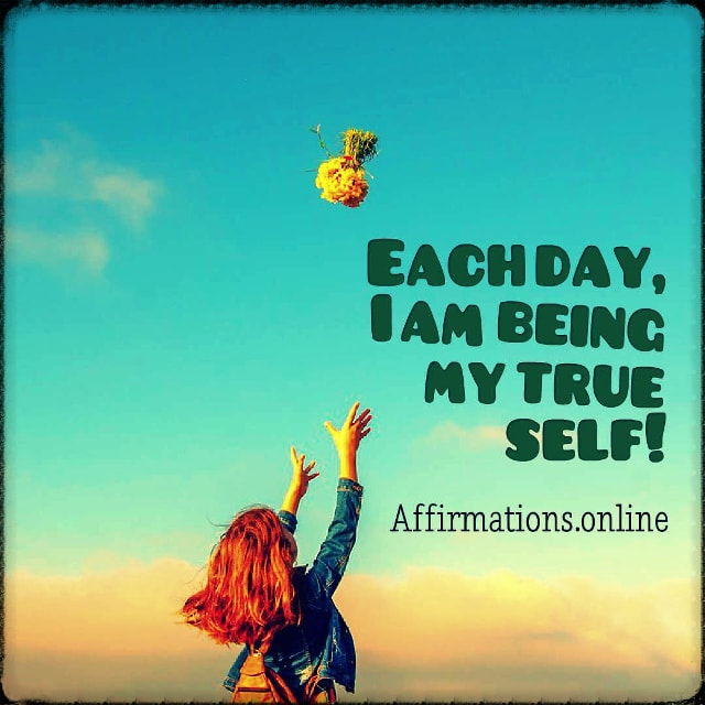 Positive affirmation from Affirmations.online - Each day, I am being my true self!